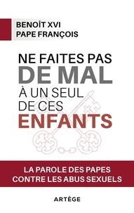François et  Benoît XVI - Ne faites pas de mal à un seul de ces enfants - La parole des papes contre les abus sexuels.