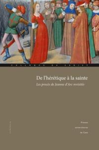 François Neveux - De l'hérétique à la sainte - Les procès de Jeanne d'Arc revisités.