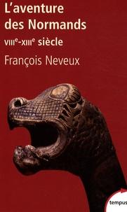 François Neveux - L'aventure des Normands (VIIIe-XIIIe siècle).