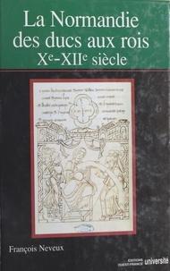 François Neveux - La Normandie des ducs aux rois (Xe-XIIe siècles).