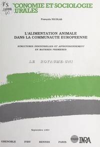 François Nicolas - L'alimentation animale dans la Communauté européenne - Structures industrielles et approvisionnement en matières premières : le Royaume-Uni.