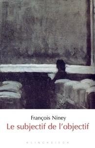 François Niney - Le subjectif de l'objectif - Nos tournures d'esprit à l'écran.