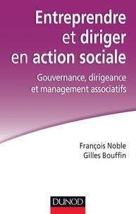 François Noble et Gilles Bouffin - Entreprendre et diriger en action sociale - Gouvernance, dirigeance et management associatifs.