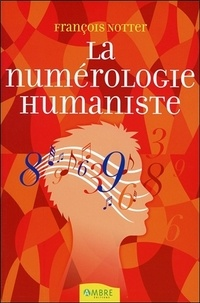 François Notter - La numérologie humaniste - Votre portrait psychologique et énergétique par les nombres.
