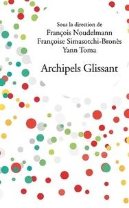 François Noudelmann et Françoise Simasotchi-Bronès - Archipels Glissant.
