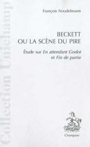 François Noudelmann - Beckett ou la scène du pire - Etude sur En attendant Godot et Fin de partie.