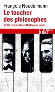 Le toucher des philosophes- Sartre, Nietzsche et Barthes au piano - François Noudelmann |