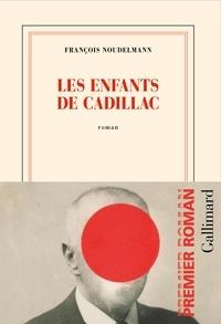 François Noudelmann - Les enfants de Cadillac.