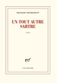 François Noudelmann - Un tout autre Sartre.