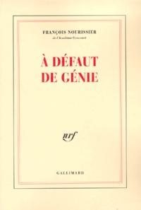 François Nourissier - A défaut de génie.
