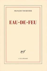 François Nourissier - Eau-de-feu.