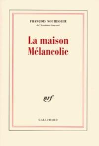 François Nourissier - La maison Mélancolie.