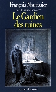 François Nourissier - Le Gardien des ruines.