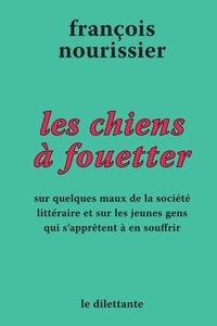 François Nourissier - Les chiens à fouetter et le jeu de l'oie du petit homme de plume.