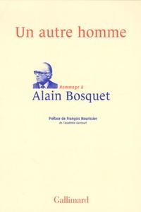 François Nourissier et Jacques Izoard - Un autre homme - Hommage à Alain Bosquet.