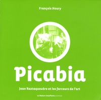 François Noury et Silène Audibert - Jean Rastaquouère et les farceurs de l'art Tome 2 : Picabia.