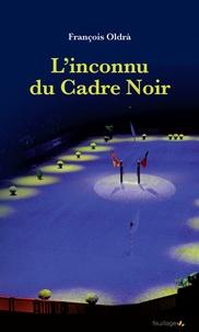 François Oldrà - L'inconnu du Cadre noir.