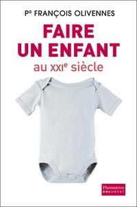 François Olivennes - Faire un enfant au XXIe siècle.