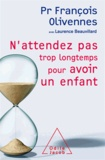 François Olivennes - N'attendez pas trop longtemps pour avoir un enfant.