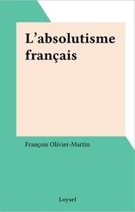 François Olivier-Martin - L'absolutisme français.