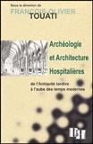 François-Olivier Touati - Archéologie et architecture hospitalières de l'Antiquité tardive à l'aube des Temps modernes.