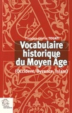 François-Olivier Touati - Vocabulaire historique du Moyen Age (Occident, Byzance, Islam).