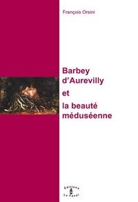 François Orsini - Barbey d'Aurevilly et la beauté méduséenne.