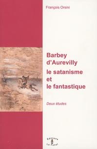 François Orsini - Barbey d'Aurevilly : le satanisme et le fantastique - Deux études.
