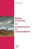"""François Orsini - Barbey d'Aurevilly, ou le dépassement du """"normandisme""""."""