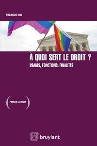 François Ost - A quoi sert le droit ? - Usages, fonctions, finalités.