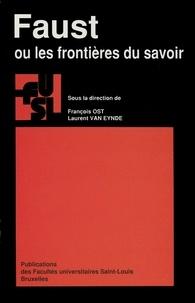 François Ost et Laurent Van Eynde - Faust ou les frontières du savoir.