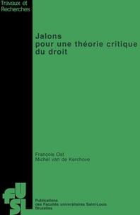François Ost et Michel VandeKerchove - Jalons pour une théorie critique du droit.