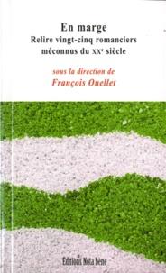 François Ouellet - En marge - Relire vingt-cinq romanciers méconnus du XXe siècle.