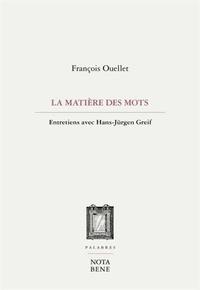 François Ouellet - La matiere des mots. entretiens avec hans-jurgen greif.
