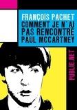 François Pachet - Comment je n'ai pas rencontré Paul McCartney - 0u comment se faire marcher sur les pieds par un des Beatles et non des moindres....