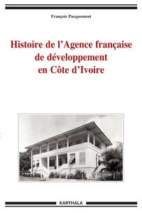 François Pacquement - Histoire de l'Agence française de développement en Côte d'Ivoire.