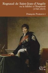 François Pairault - Regnaud de Saint-Jean-d'Angély - Ou la fidélité à l'empereur (1760-1819).