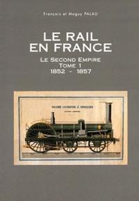 François Palau - Le rail en France : le Second Empire 1, 1852-1857.