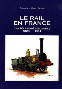 François Palau et Maguy Palau - Le rail en France - Les 80 premières lignes (1828-1851).