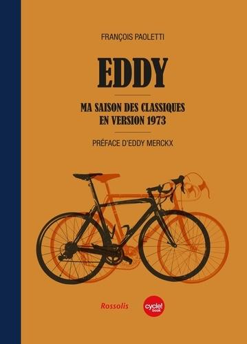 François Paoletti - Eddy : ma saison des classiques en version 1973.