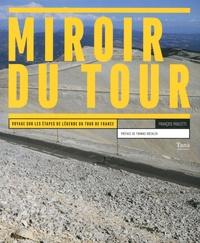 François Paoletti et Romain Helbach - Miroir du Tour - Voyage sur les étapes de légende du Tour de France.