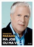 François Paradis - Ma job ou ma vie.
