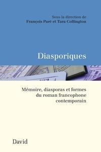 François Paré et Tara Collington - Diasporiques - Mémoire, diasporas et formes du roman francophone contemporain.