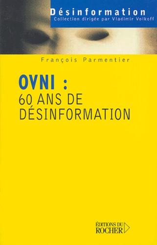 François Parmentier - OVNI : 60 ans de désinformation.