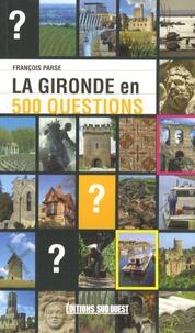 François Parse - La Gironde en 500 questions.