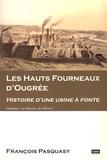 François Pasquasy - Les hauts fourneaux d'Ougrée - Histoire d'une usine à fonte.