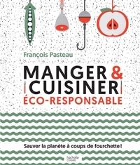 François Pasteau - Manger et cuisiner éco-responsable - Sauver la planète à coups de fourchette !.