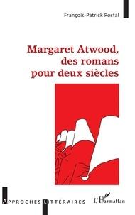 François-Patrick Postal - Margaret Atwood, des romans pour deux siècles.