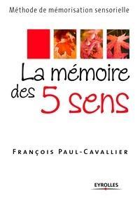 François Paul-Cavallier - La mémoire des 5 sens - Méthode de mémorisation sensorielle.