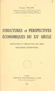 François Paulhac - Structures et perspectives économiques du XXe siècle - Production et répartition des biens. Mécanismes élémentaires.